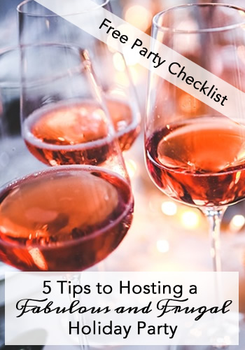 5 Tips to Hosting a Fabulous and Frugal Holiday Party: I take you step-by-step on how to throw a memorable and low-cost party. Plus, as a bonus, I've included a free Holiday Party Checklist to help making planning even easier.