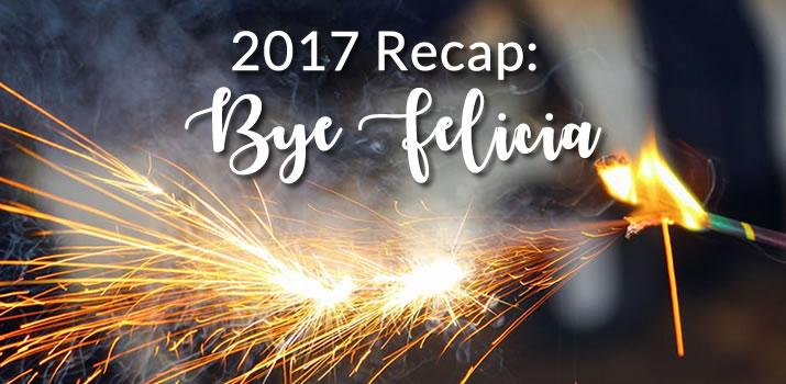 2017 Recap: Bye Felicia