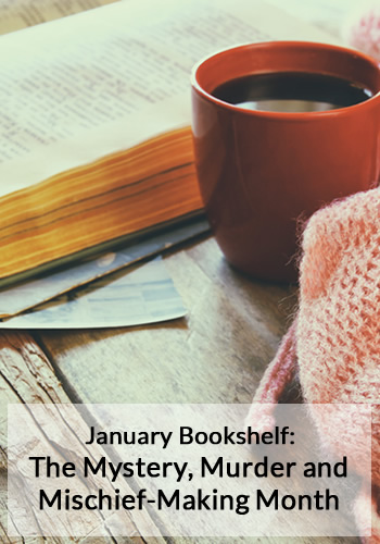 January Bookshelf: The Murder, Mystery and Mischief-Making Month