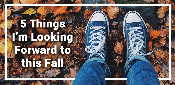 5 Things I'm Looking Forward to this Fall