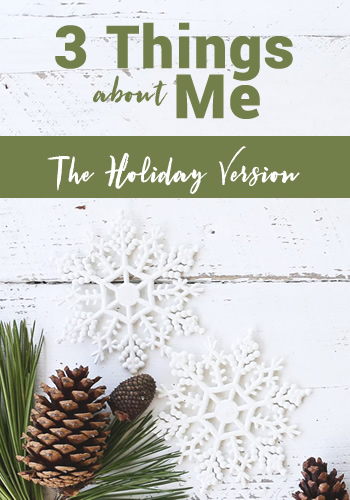 3 Things about Me: Holiday Version